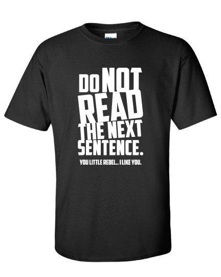 Do Not Read Next Sentence.... You Rebel T-Shirt Clothing Shirt For Unisex Style Funny Top x Shirt x T-Shirt x TShirt  B-099 on Etsy, £11.18