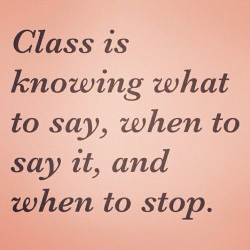 yup pretty much: Stayclassi, Remember This, Inspiration, Some People, So True, Truths, Dr. Who, Class Quotes, Stay Classy