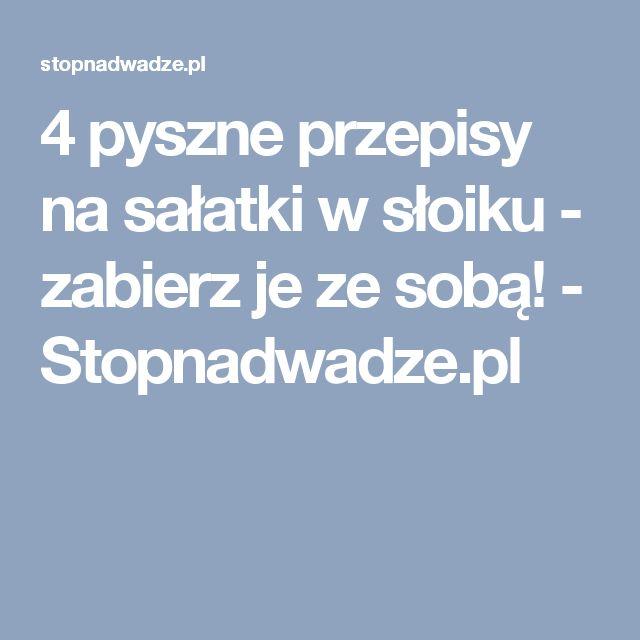4 pyszne przepisy na sałatki w słoiku - zabierz je ze sobą! - Stopnadwadze.pl