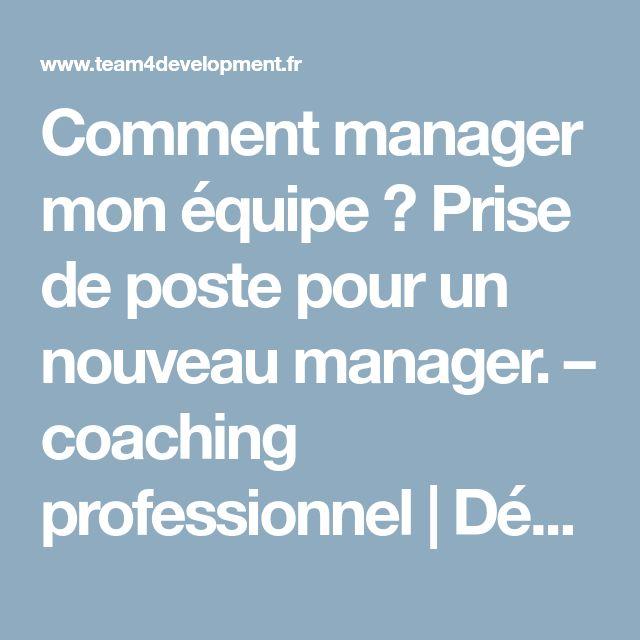 Comment manager mon équipe ? Prise de poste pour un nouveau manager. – coaching professionnel | Développement du management | Booster en motivation et performance
