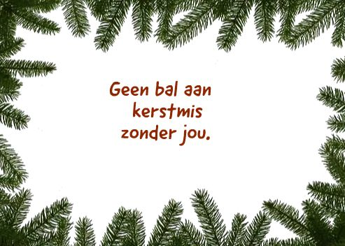 Geen bal aan kerstmis en 2014 zonder jullie