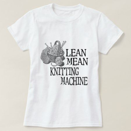 Knitting Machine T-Shirt - click/tap to personalize and buy