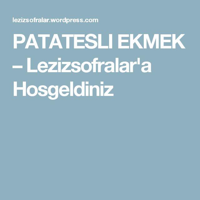 PATATESLI EKMEK – Lezizsofralar'a Hosgeldiniz