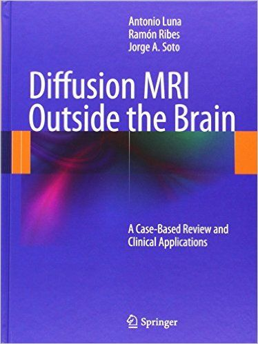 Diffusion MRI Outside the Brain: A Case-Based Review and Clinical Applications: Amazon.co.uk: Antonio Luna, Ramón Ribes, Jorge A. Soto: 9783642210518: Books