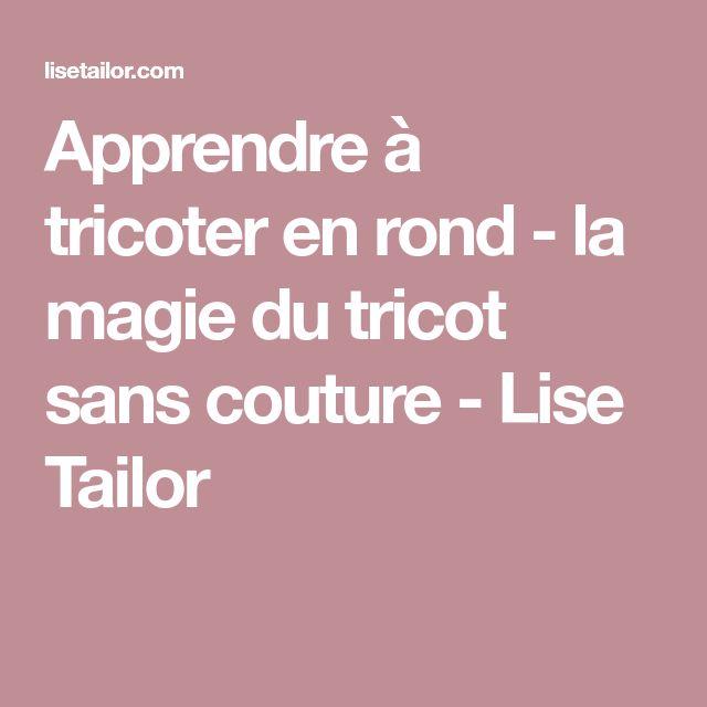 Apprendre à tricoter en rond - la magie du tricot sans couture - Lise Tailor