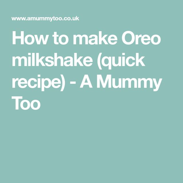 How to make Oreo milkshake (quick recipe) - A Mummy Too