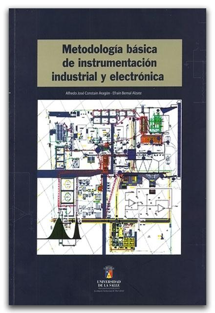 Metodología básica de instrumentación industrial y electrónica - Universidad de La Salle  http://www.librosyeditores.com/tiendalemoine/ingenieria-industrial/2356-metodologia-basica-de-instrumentacion-industrial-y-electronica.html    Editores y distribuidores.