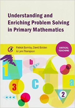 Barmby, P. (2014) Understanding and enriching problem solving in primary mathematics. Northwich: Critical Publishing
