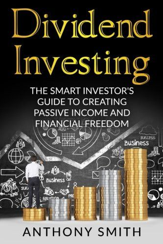 Dividend Investing: The smart investors guide to creating passive income and financial freedom. (Div