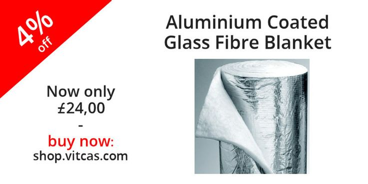 Aluminium Coated Glass Fibre BlanketAluminium Coated Insulation Blanket 12mm x 1Mtr The blanket has a layer of aluminium foil in order to reduce fraying and to reduce loss of heat by radiation. Now £24.00: http://shop.vitcas.com/aluminium-coated-glass-fibre-blanket-1292-p.asp