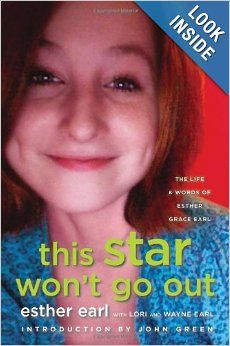 This Star Won't Go Out~ Esther Earl [the person who inspired John Green to write T.F.I.O.S]
