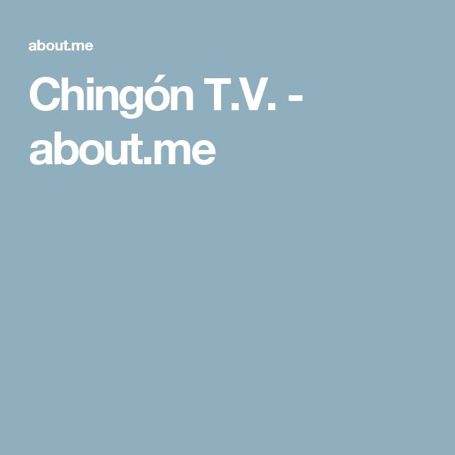 Chingón T.V. - about.me
