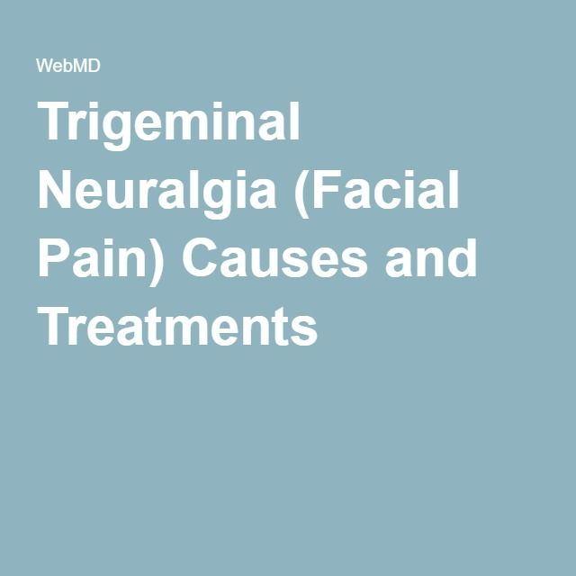 Trigeminal Neuralgia (Facial Pain) Causes and Treatments
