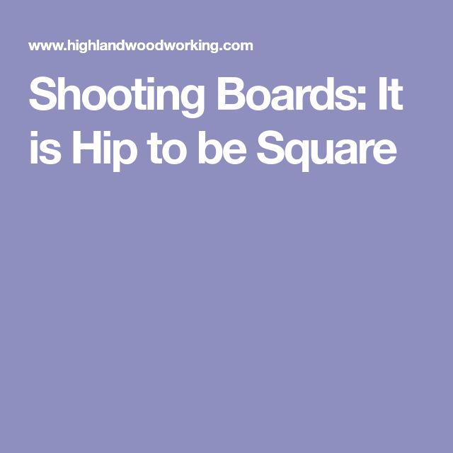 Shooting Boards: It is Hip to be Square