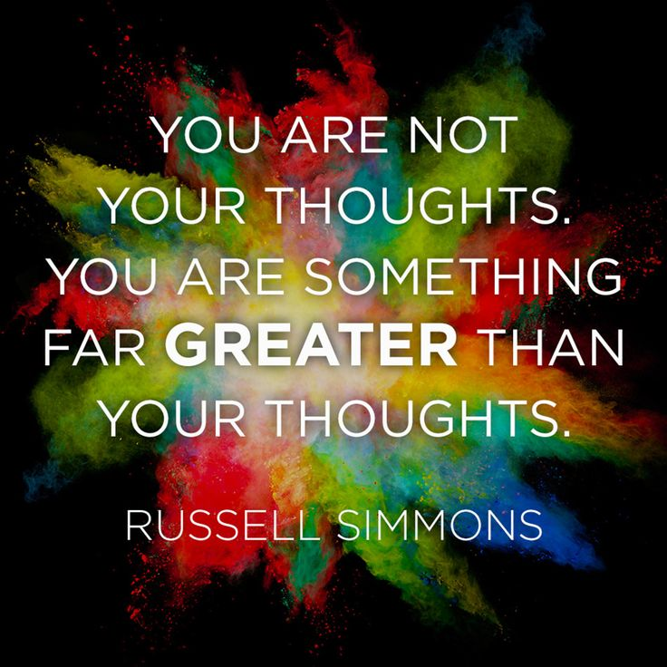 """""""You are not your thoughts. You are something far greater than your thoughts."""" — Russell Simmons"""