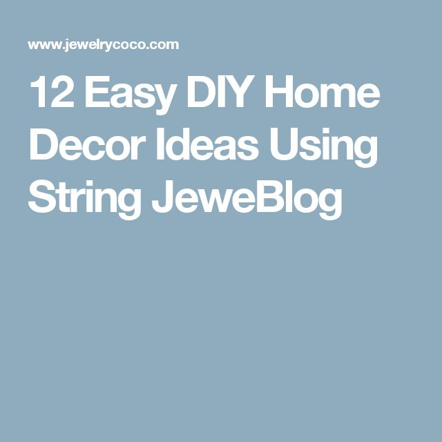 12 Easy DIY Home Decor Ideas Using String JeweBlog
