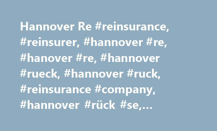 Hannover Re #reinsurance, #reinsurer, #hannover #re, #hanover #re, #hannover #rueck, #hannover #ruck, #reinsurance #company, #hannover #rück #se, #hannover #re #group http://kansas.nef2.com/hannover-re-reinsurance-reinsurer-hannover-re-hanover-re-hannover-rueck-hannover-ruck-reinsurance-company-hannover-ruck-se-hannover-re-group/  # Hannover Re 2017-05-10 | Hannover Re: Annual General Meeting adopts all proposed resolutions The Annual General Meeting approved the proposal of the Executive…