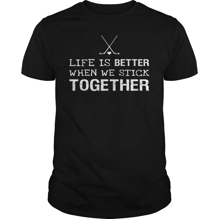 Hockey Shirts and Hoodies: Life Is Better When We Stick Together