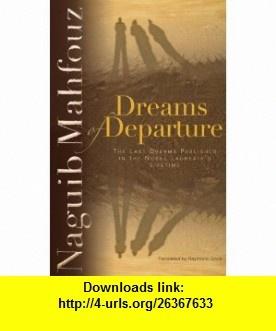 Dreams Of Departure (9789774160677) Naguib Mahfouz , ISBN-10: 9774160673  , ISBN-13: 978-9774160677 ,  , tutorials , pdf , ebook , torrent , downloads , rapidshare , filesonic , hotfile , megaupload , fileserve