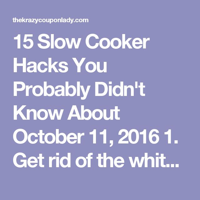 15 Slow Cooker Hacks You Probably Didn't Know About October 11, 2016 1. Get rid of the white film in a slow cooker with baking soda and dish soap. Via Reddit Have a stubborn white film that won't come off in a regular washing? Here's a solution: add about three tablespoons of baking soda and a few drops of dish soap to your pot, and fill it up with water. Turn your slow cooker on low for a few hours. Then, pour out the water and use a non-abrasive sponge and a bit more baking soda to s...