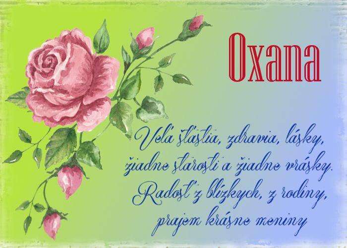 Oxana Veľa šťastia, zdravia, lásky, žiadne starosti a žiadne vrásky. Radosť z blízkych, z rodiny, prajem krásne meniny