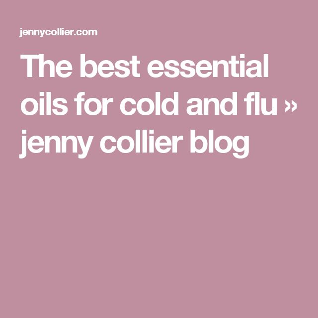 The best essential oils for cold and flu » jenny collier blog