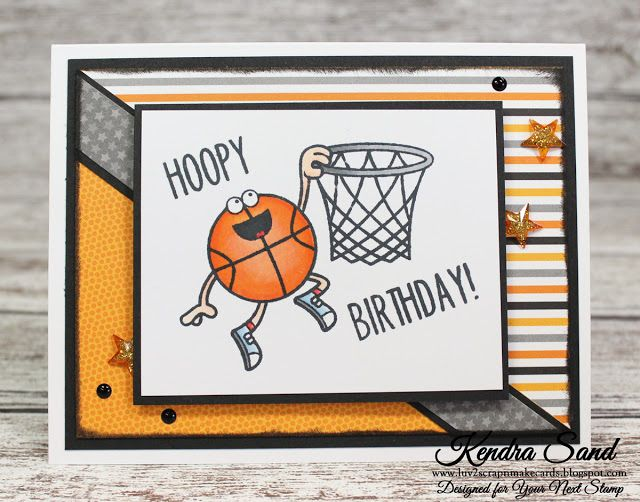 Luv 2 Scrap n' Make Cards, Kendra Sand, Your Next Stamp, Masculing/Kid Birthday Card, Sports, Basketball
