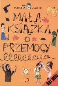Mała książka o przemocy - Pernilla Stalfelt - Książka - Księgarnia internetowa Bonito.pl