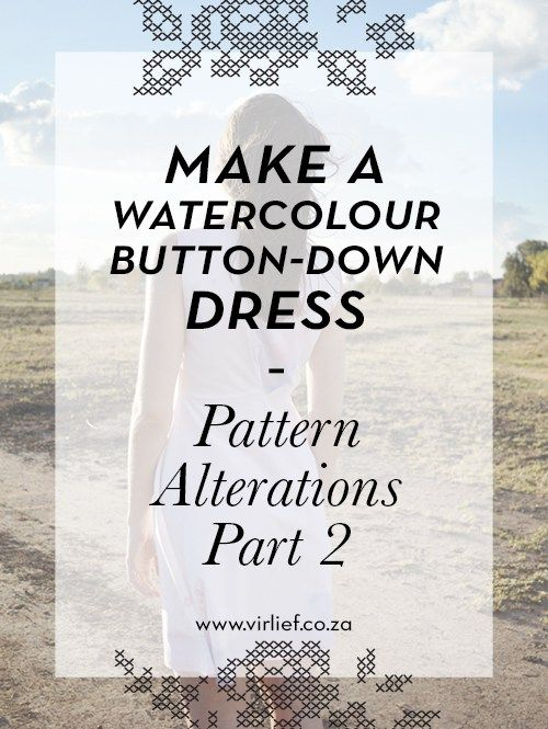 Step-by-step pattern alterations tutorial for a button-down dress. And yes, it is water painted!
