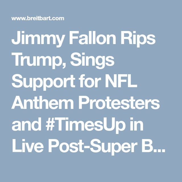 Jimmy Fallon Rips Trump, Sings Support for NFL Anthem Protesters and #TimesUp in Live Post-Super Bowl Show