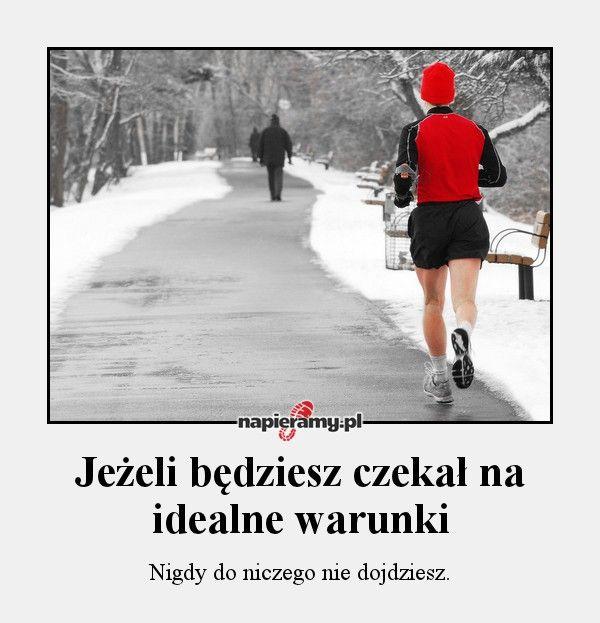Jeżeli będziesz czekał na idealne warunki, nigdy do niczego nie dojdziesz. #bieganie #motywacja