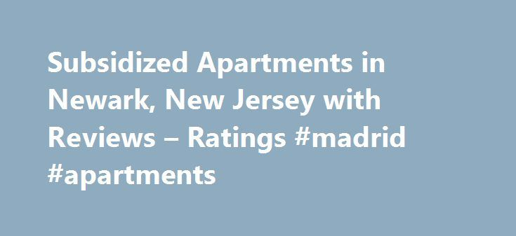 Subsidized Apartments in Newark, New Jersey with Reviews – Ratings #madrid #apartments http://attorney.nef2.com/subsidized-apartments-in-newark-new-jersey-with-reviews-ratings-madrid-apartments/  #subsidized apartments # Newark Subsidized Apartments 1. A2a LLC 17 academy, Newark, NJ 0.11 mi Property Maintenance, Exporters, Women's Clothing, Apartment Finder Rental Service, Importers 2. St James Ame Towers 440 Washington St Ste 1, Newark, NJ 0.52 mi Apartments, Apartment Finder Rental…