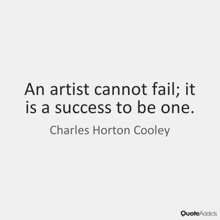 An artist cannot fail; it is a success to one.