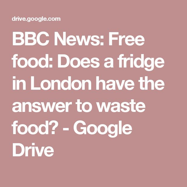BBC News: Free food: Does a fridge in London have the answer to waste food? - Google Drive