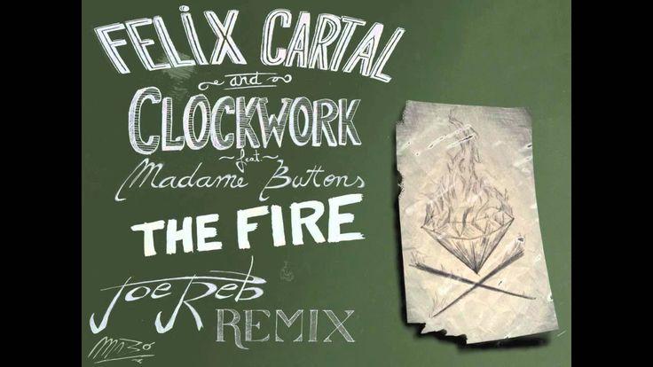 Felix Cartal & Clockwork ft Madame Buttons - The Fire  *Joe Reb Remix*