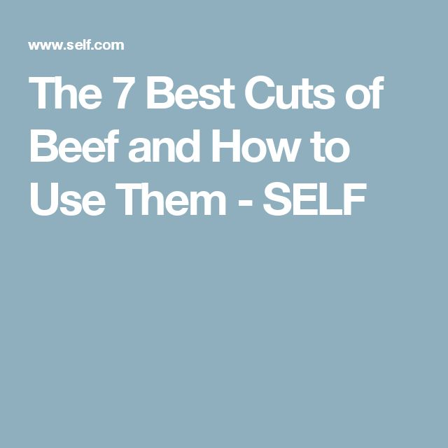 The 7 Best Cuts of Beef and How to Use Them - SELF