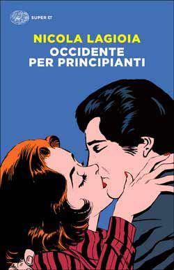 Nicola Lagioia, Occidente per principianti, Super ET - DISPONIBILE ANCHE IN E-BOOK