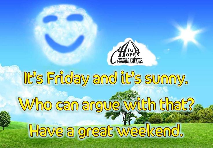 It's Friday and it's sunny www.highhopescommunications.ca