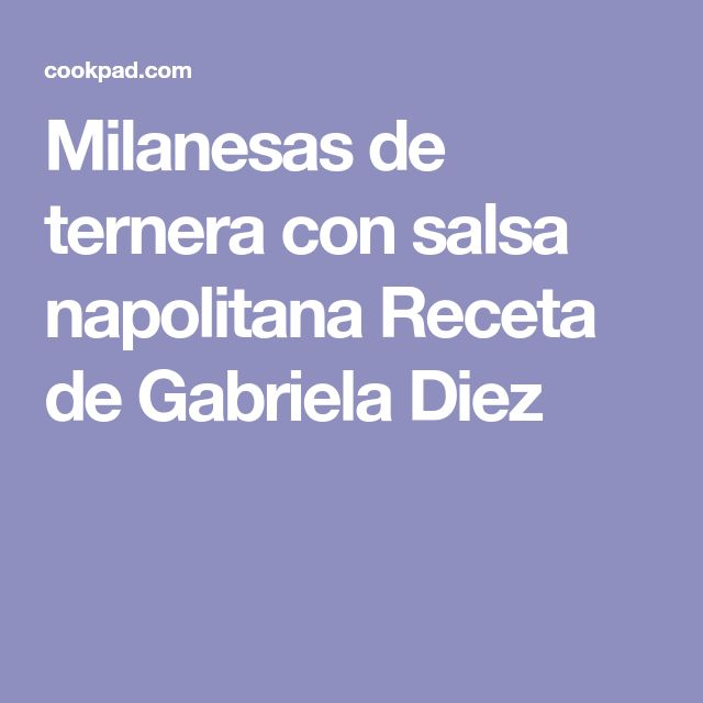 Milanesas de ternera con salsa napolitana Receta de Gabriela Diez