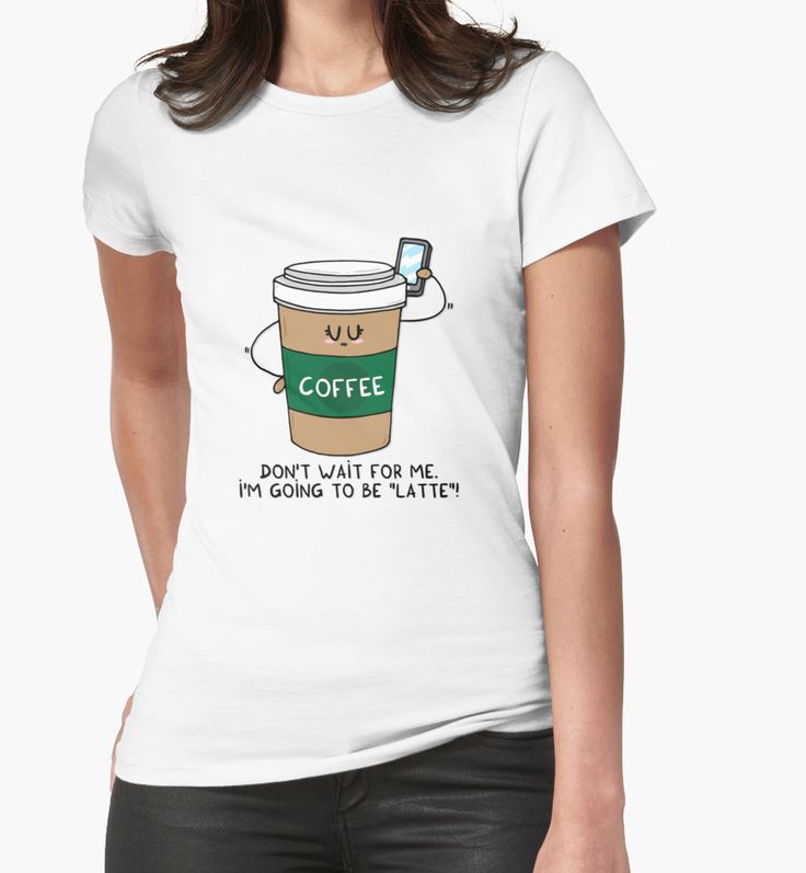 """""""I'm going to be LATTE"""" Womens Fitted T-Shirts by Adrian Serghie   Redbubble"""