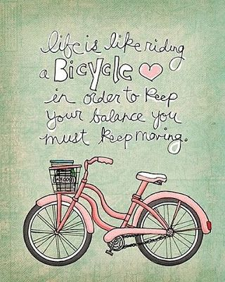 """Smells Like Coffee:  Quote of the day.. """"Life is like riding a bicycle. In order to keep your balance, you must keep moving."""" -Albert Einstein"""