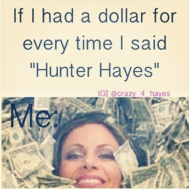 """If I had a dollar for every time I said """"Hunter Hayes"""" I would be the richest person in the world"""