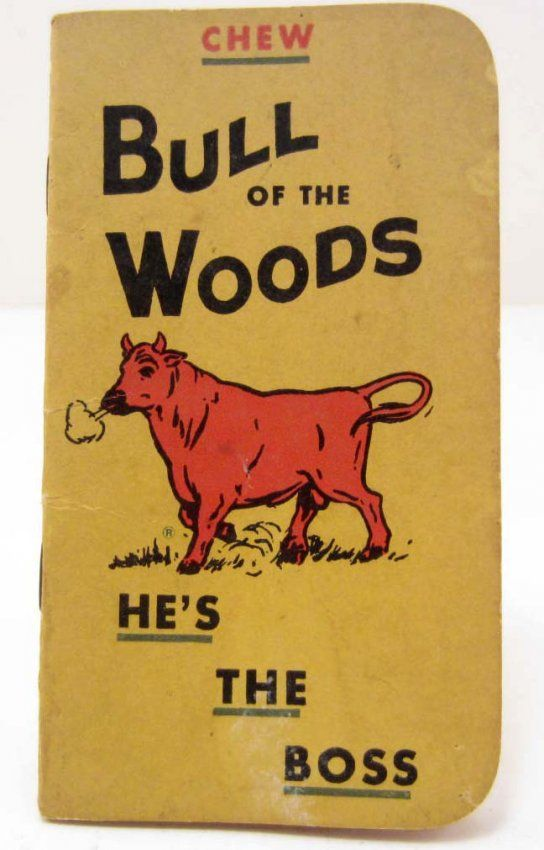 bull of the woods chewing tobacco | VINTAGE BULL OF THE WOODS CHEWING TOBACCO ADVERTISING : Lot 26