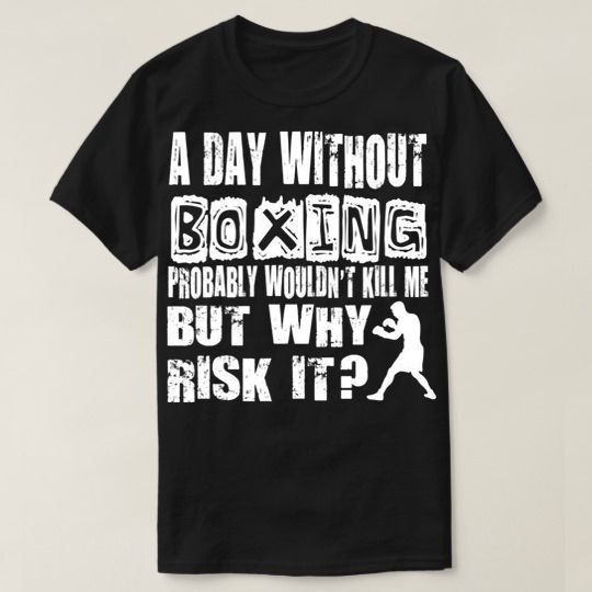 A Day Without Boxing Would Not Kill Me Custom Shirts
