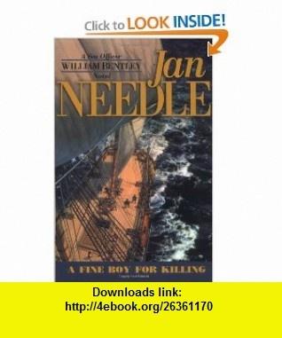 A Fine Boy for Killing (The Sea Officer William Bentley Novels) (9780935526868) Jan Needle , ISBN-10: 0935526862  , ISBN-13: 978-0935526868 ,  , tutorials , pdf , ebook , torrent , downloads , rapidshare , filesonic , hotfile , megaupload , fileserve