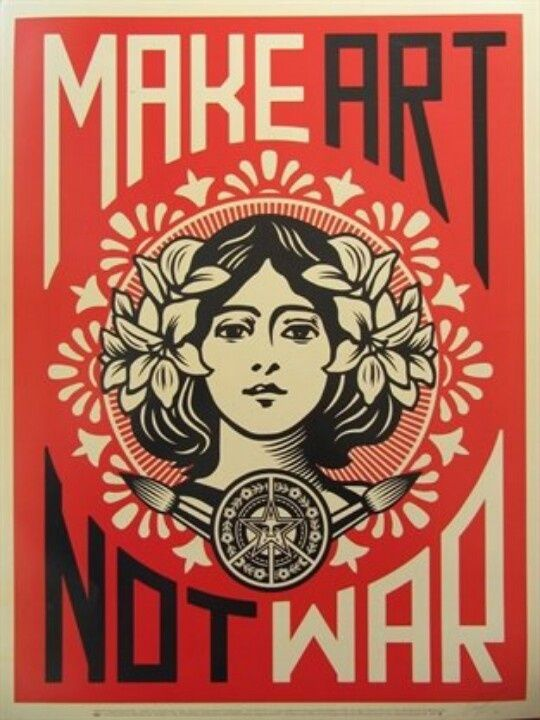 ●Make Art Not War● Shepard Fairey●