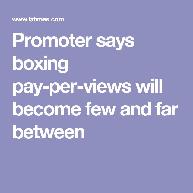 Promoter says boxing pay-per-views will become few and far between