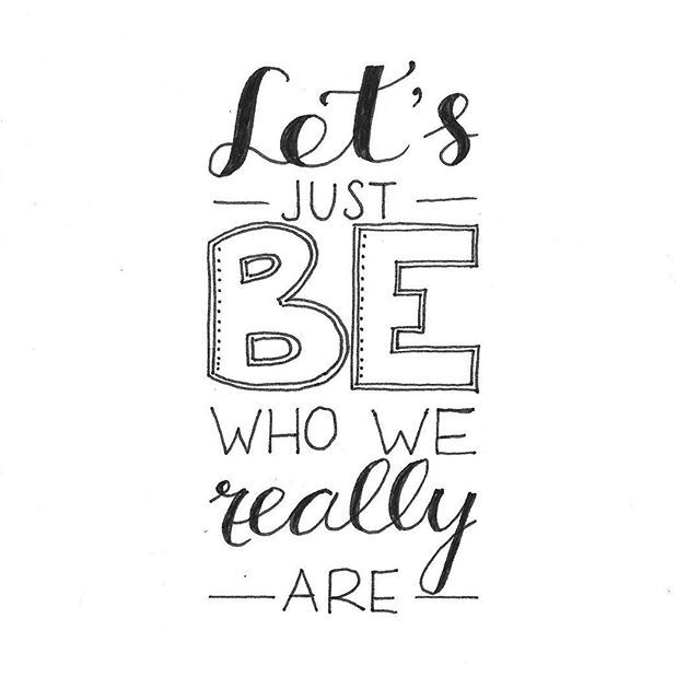 Let's Just BE Who We Really Are~