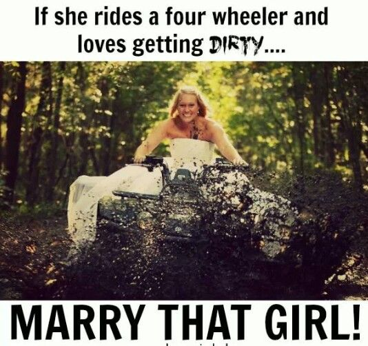 If she rides a four wheeler and loves getting dirty....MARRY THAT GIRL!!! #CountryGirl #CountryLife #Mudding
