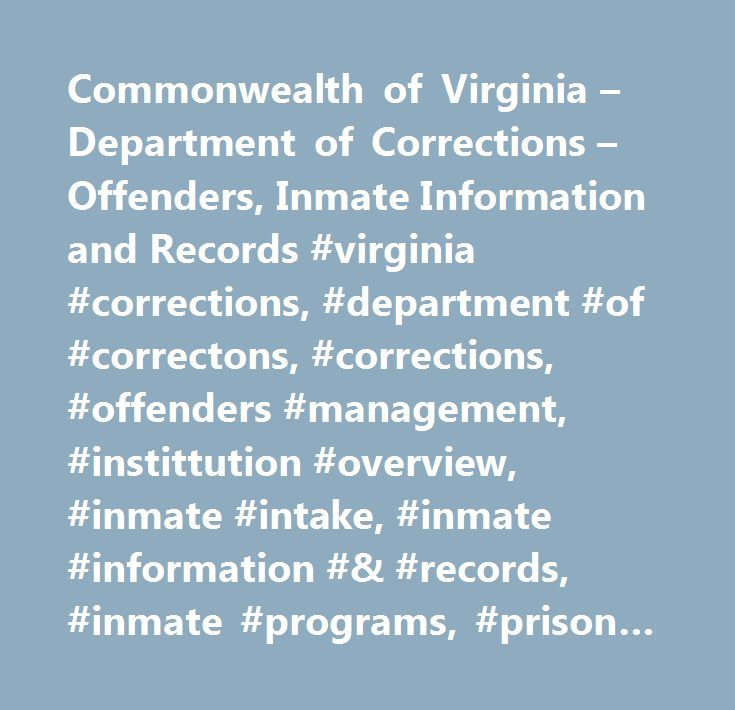 Commonwealth of Virginia – Department of Corrections – Offenders, Inmate Information and Records #virginia #corrections, #department #of #correctons, #corrections, #offenders #management, #instittution #overview, #inmate #intake, #inmate #information #& #records, #inmate #programs, #prison #life, #out #of #state #incarceration, #probation #& #parole #overview, #probation #& #parole #community #programs, #probation #& #parole #program #criteria, #probation #& #parole #out #of #state…
